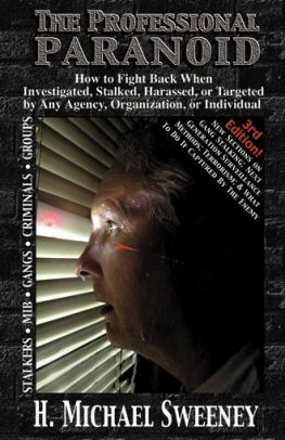 Professional Paranoid 3rd Edition: How to Fight Back When Investigated, Stalked, Targeted, or Harassed by Any Agency, Organization, or Individual, Sweeney, H. Michael